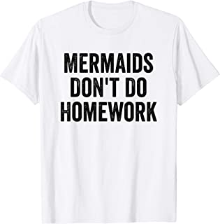 mermaids don t do homework shirt