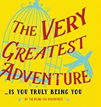 The Very Greatest Adventure....Is You Truly Being You