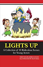 Lights Up: A Collection of 20 Ridiculous Scenes for Young Actors