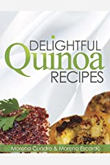 Delightful Quinoa Recipes: Quinoa, the sacred superfood seed of the Andes Kindle Edition
