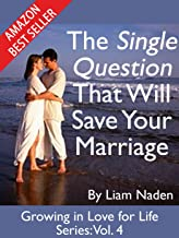 The Single Question That Will Save Your Marriage (Growing in Love for Life Series Book 4)