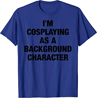 I'm Cosplaying As A Background Character Cosplay T-shirt