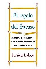 regalo del fracaso: Aprender a ceder el control sobre tus hi (Spanish Edition) Kindle Edition