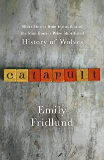 Catapult: Short stories from the Man Booker Prize shortlisted author of History of Wolves