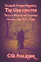 Calum G. Fearing Presents The Unexpected: Tales of Mystery and Suspense, Volumes One, Two and Three