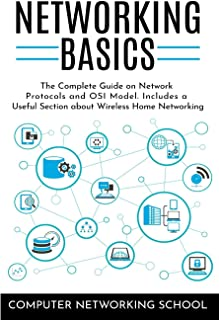 Networking Basics: The Complete Guide on Network Protocols and OSI Model. Includes a Useful Section about Wireless Home Ne...