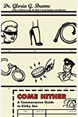 Come Hither: A Commonsense Guide To Kinky Sex Kindle Edition