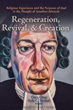 Regeneration, Revival, and Creation: Religious Experience and the Purposes of God in the Thought of Jonathan Edwards