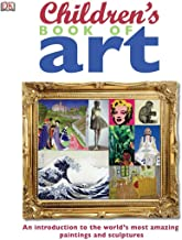 Children's Book of Art: An Introduction to the World's Most Amazing Paintings and Sculptures