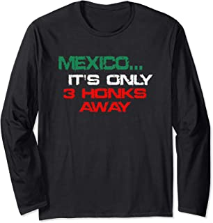 Mexico It's Only 3 Honks Away Long Sleeve T-Shirt