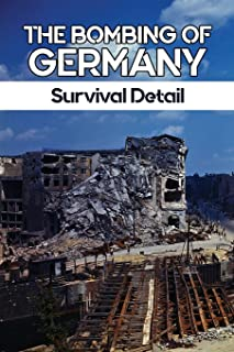 The Bombing Of Germany: Survival Detail: The Battle For Berlin In World War Two