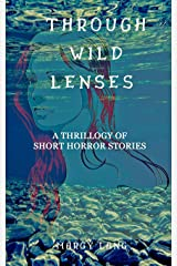 Through Wild Lenses : Thrillogy of Short Horror Stories Kindle Edition