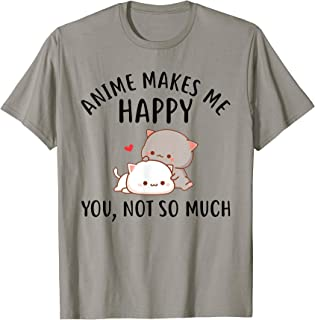 Anime Makes Me Happy You Not So Much Shirt Funny Anime Lover