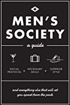 Men's Society: Guide to Social Protocol, Necessary Skills, Superior Style, and Everything Else That Will Set You Apart From The Pack