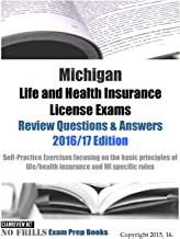 Michigan Life and Health Insurance License Exams Review Questions & Answers 2016/17 Edition: Self-Practice Exercises focusing on the basic principles of life/health insurance and MI specific rules