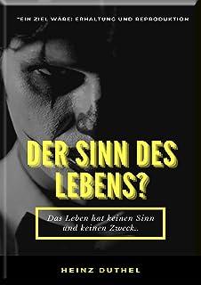 MEIN FREUND HEINZ DUTHEL DER SINN DES LEBENS?: Der Sinn des Lebens ist eine Frage, die wir uns alle gestellt haben. (Germa...