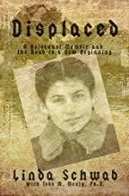Displaced: A Holocaust Memoir and the Road to a New Beginning