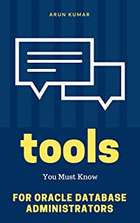 Basic Tools Every Oracle DBA Must Know: Foundation for Database Administrators: Practice real-time DBA tools and prepare your system for Oracle Database practice (English Edition)