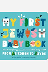 My First Jewish Baby Book: Almost everything you need to know about being Jewish―from Afikomen to Zayde Board book