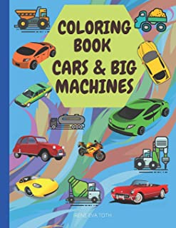 Coloring Book: CARS & BIG MACHINES: Amazing Coloring Book For Kids - Cool Cars and Big Machines Perfect For Kids Ages 5-1...