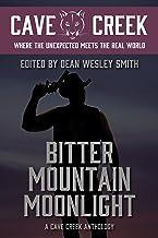 Bitter Mountain Moonlight: A Cave Creek Anthology