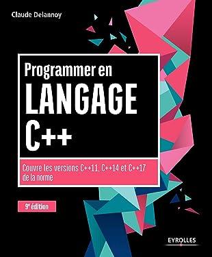 PROGRAMMER EN LANGAGE C++ 9EDITION: COUVRE LES VERSIONS C++11 C++14 ET C++17 DE LA NORME (EYROLLES)