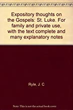 Expository thoughts on the Gospels: St. Luke. For family and private use, with the text complete and many explanatory notes