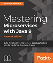 Mastering Microservices with Java 9 - Second Edition: Build domain-driven microservice-based applications with Spring, Spring Cloud, and Angular