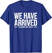 We Have Arrived Freshman Class of 2021 T-Shirt