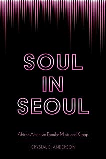 Soul in Seoul: African American Popular Music and K-pop (English Edition)