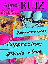 Tomorrow, Cappuccinos, Bikinis, #love (English Edition)