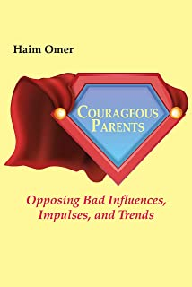 Courageous Parents: Opposing Bad Behavior, Impulses, and Trends