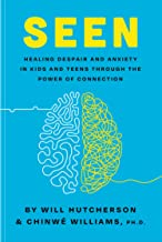 Seen: Healing Despair and Anxiety in Kids and Teens Through the Power of Connection