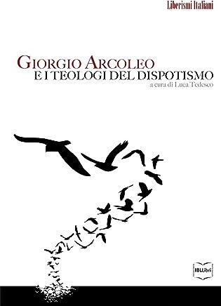 Giorgio Arcoleo e i teologi del dispotismo (Liberismi italiani Vol. 6)