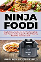Ninja Foodi Easy, Delicious, Healthy, Fast and Time Saving Ninja Foodi Pressure Cooker Recipes for Mouth - Watering Meals ...