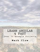 Learn Angular 4 Fast: Over 340 pages. 70 example mini-projects. (English Edition)
