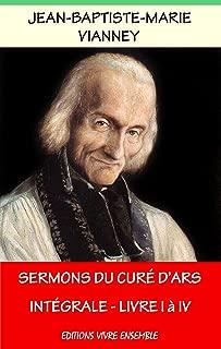 Sermons du Curé d'Ars: Intégrale - Livre I à IV (French Edition)