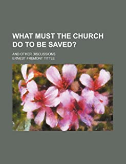What Must the Church Do to Be Saved?; And Other Discussions
