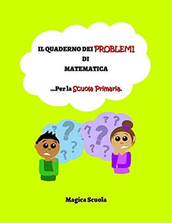 Il quaderno dei problemi di matematica: ...Per la Scuola Primaria.
