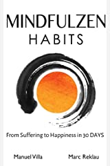 Mindfulzen Habits: From Suffering to Happiness in 30 Days (Change your habits, change your life Book 7) (English Edition) eBook Kindle