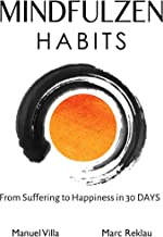 Mindfulzen Habits: From Suffering to Happiness in 30 Days (Change your habits, change your life Book 7)