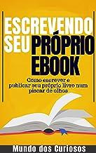 Escrevendo seu Próprio Ebook: Como escrever e publicar seu próprio livro num piscar de olhos (Dinheiro Online 4)