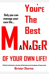 YOU'RE THE BEST MANAGER OF YOUR OWN LIFE!: Only you can manage your own life…(Self help & self help books, motivational self help books,personal development, self improvement) Kindle Edition