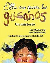 Ella no quiere los gusanos: Un misterio (Spanish picture books with pronunciation guide) (Volume 3) (Spanish Edition)