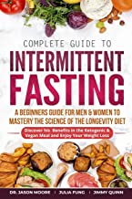 Complete Guide to Intermittent Fasting: A Beginners Guide for Men & Women to Mastery the Science of the Longevity Diet; Discover his Benefits in the Ketogenic & Vegan Meal and Enjoy Your Weight Loss