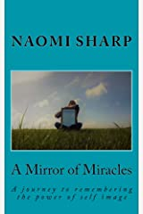 A Mirror of Miracles: A journey to remembering the power of self image (Universal Series Book 3) Kindle Edition