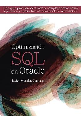 Optimización SQL en Oracle: Una guía práctica, detallada y completa sobre cómo implementar y explotar bases de datos Oracle de forma eficiente. (Spanish Edition)