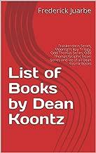 List of Books by Dean Koontz: Frankenstein Series, Moonlight Bay Trilogy, Odd Thomas Series, Odd Thomas Graphic Novel Series and list of all Dean Koontz Books
