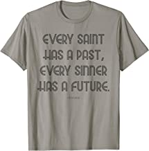 Every saint has a past, Every sinner has a future. t-shirt