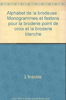 Alphabet de la brodeuse : Monogrammes et festons pour la broderie point de croix et la broderie blanche